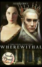 Wherewithal (A Thranduil Fanfiction) by thranduilittlegirl