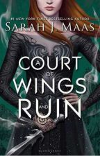 A Court of Wings and Ruin by contagiousgenius101