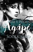 AGÁPĒ ~soulkissed~ by Kimphoenixx