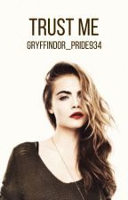 Trust Me | Book 3 by Gryffindor_Pride934