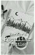 Parker's Peculiar Prattles  by tragician_child