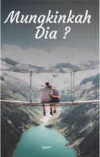 Mungkinkah Dia?💔 by NurAfifah079