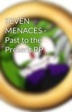 SEVEN MENACES - Past in the Present RP by _SEGA-Sonikku7_