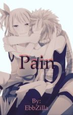 Pain (Fairy tail Fanfiction- NALU-) by EbbZilla