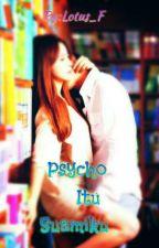 Psycho itu Suamiku by lotus_F