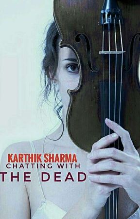 Chatting With The Dead (Completed) by karthik_sharma