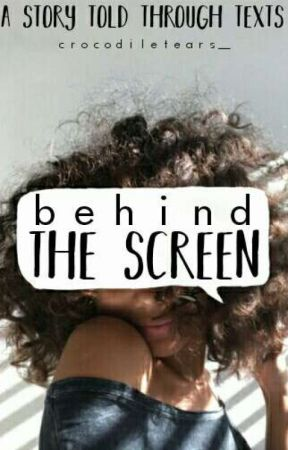 Behind The Screen • COMPLETED by crocodiletears_