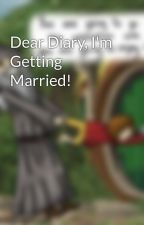 Dear Diary, I'm Getting Married! by Eaaooo