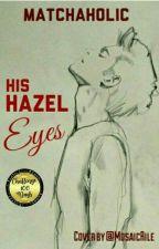 His Hazel Eyes by matchaholic
