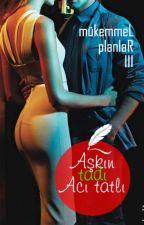 AŞKIN TADI: Acı&Tatlı (Mükemmel Planlar Serisi#3) by romantikkomedya