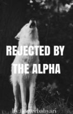 REJECTED BY THE ALPHA by flowerbabyari
