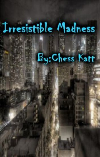 Irresistible Madness