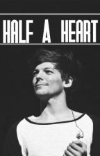 » Half A Heart « [Louis Tomlinson Fan Fiction] by Nicole_03_