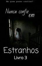 Nunca confie em Estranhos - Ela voltou by EmmilySerrano