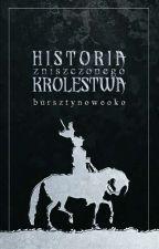 Historia Zniszczonego Królestwa {zawieszone} by BursztynoweOko