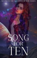 Song for Ten (2nd in Daughter of Time Series) by padme37221