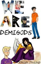 WE ARE DEMIGODS [pjo hoo things] by Katka_fantasy