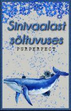 Sinivaalast sõltuvuses 📍 by Purperfect