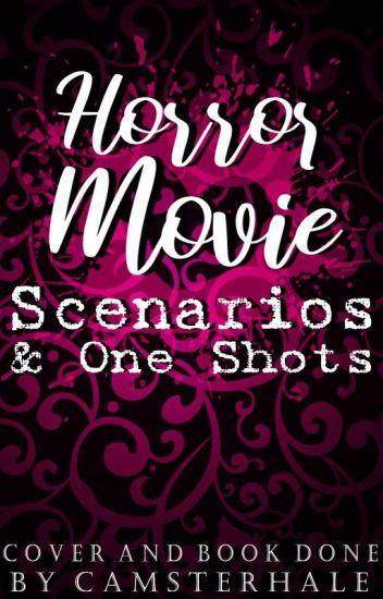 Horror Movie Scenarios & One Shots!