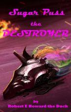Sugar Puss the Destroyer by RobertEHowardTheDuck