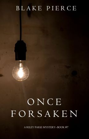 Once Forsaken (A Riley Paige Mystery-Book 7) by BlakePierceAuthor