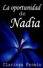 La oportunidad de Nadia by ClarissaFermin