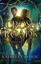 Crossroads - A través del Tiempo by KathleenCobac