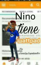 Nino tiene wattpad by AseaSyAsyoulovethis