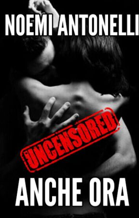 ANCHE ORA-Uncensored by noemiquill