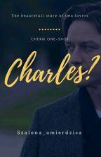 Charles?    one-shot by Higieja