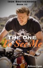 The One To See Me (#3~Iron Brotherhood) by bex1497