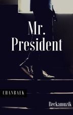 Mr. President [CHANBAEK] - COMING SOON - by Beckamuzik
