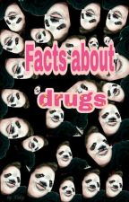 Facts about drugs by Darkward