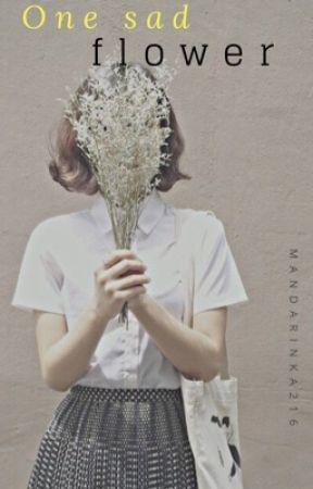 One sad flower✔️(Short story)  by mandarinka216