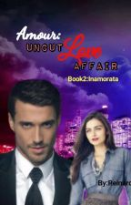 AMOUR: UNCUT LOVE AFFAIR (BOOK 2: INAMORATA) BY: REINAROSE by HeartRomances