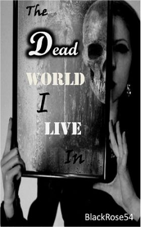 The Dead World I Live In by BlackRose54