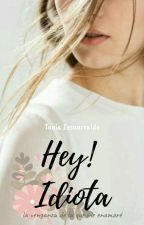 Hey! idiota//Besos Agridulces #TAW18 #bsa2018 by MeliRomero480
