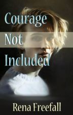 Courage Not Included by RenaFreefall