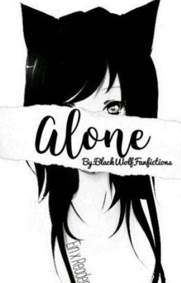 Alone...      Ein X Reader     <(Discontinued)>