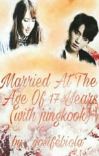 married at the age of 17 years (with jungkook) by yosifebiola