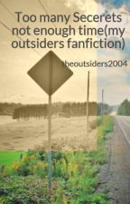 Too many Secerets not enough time(my outsiders fanfiction) by theoutsiders2004