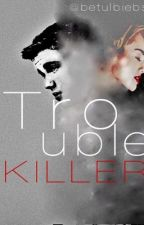 Trouble Killer...(Justin Bieber FanFiction) by betulbiebs