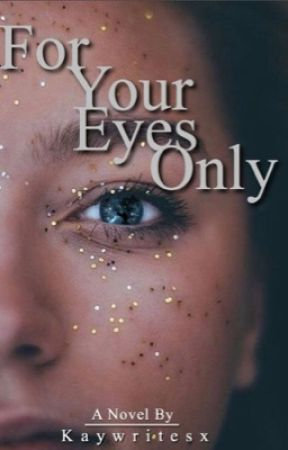 For Your Eyes Only by kaywritesx