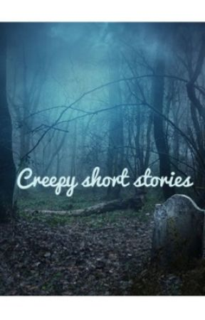 Horrific short stories by lucythecreep