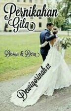 Pernikahan GILA by dewiqorinah12