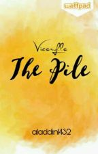 The Pile | Vicerylle One Shot Stories by aladdin1432