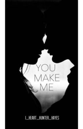 You Make Me ▶▶A Hunter Hayes Fanfiction◀◀ by i_heart_Hunter_Hayes
