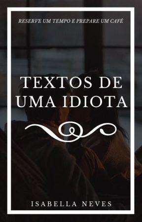 Textos De Uma Idiota 1280 Motivos Para Te Amar Wattpad