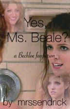 """Yes, Ms Beale?"" - a Bechloe FanFiction by mrssendrick"