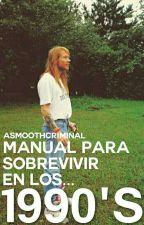 Manual para sobrevivir en los 90's;; ✨ by ASmoothCriminal